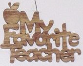 Scroll saw cut My favorite teacher ornament--728c