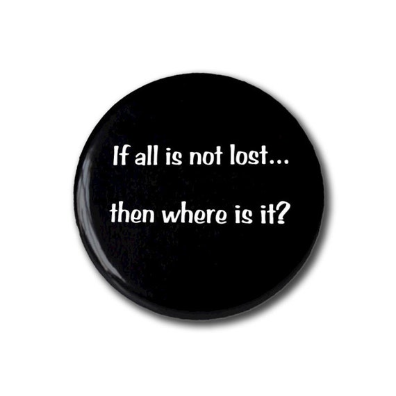 If all is not lost, then where is it - pin