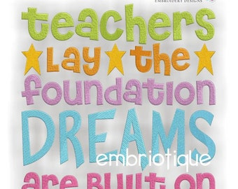 Teachers Lay  the Foundation that Dreams are Built on- Instant Download -Digital Machine Embroidery Design