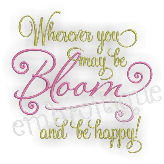 Wherever You May Be BLOOM and Be Happy Spring - Instant Email Delivery Download Machine embroidery design