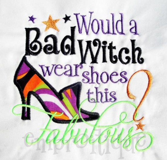 Would a Bad Witch Wear Shoes This Fabulous- Halloween ~Instant Download -Digital Machine Embroidery Design