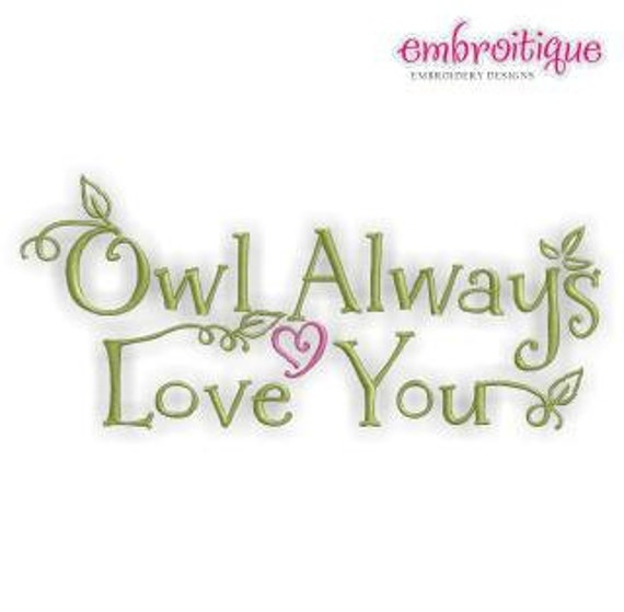 Owl Always Love You- Instant Download Digital Files for Machine Embroidery