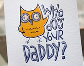 Letterpress Valentine Card - Who-ooo's Your Daddy (with Handsome Owl)