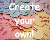 CREATE YOUR OWN conversation heart confetti - customize your sayings