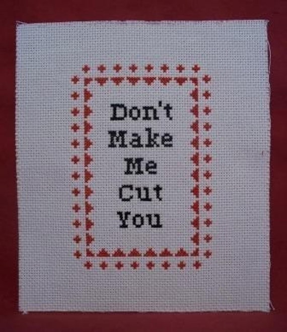 Don't Make Me Cut You Cross Stitch