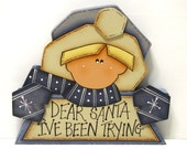 Dear Santa I've Been Trying Sign, Christmas, Handpainted Wood