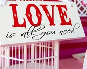 Love Is All You Need. 6 X 12 inches, Bridal Sign, Reception Table Sign, I Love You Sign, Photo Prop. Featured on Hostess with the Mostess.