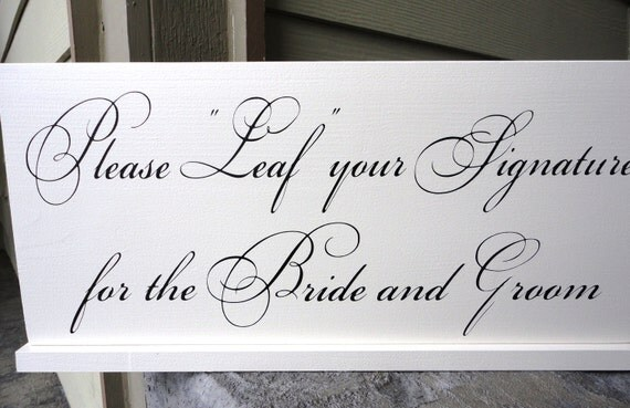 Wedding Sign, Guest Book Sign with base included. 8 X 16 inches. Please leaf your signature for the Bride and Groom. Reception Table Sign.