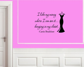 I like my money where I can see it.. hanging in my closet Carrie Bradshaw- Vinyl Quote Me Wall Art Decals #977