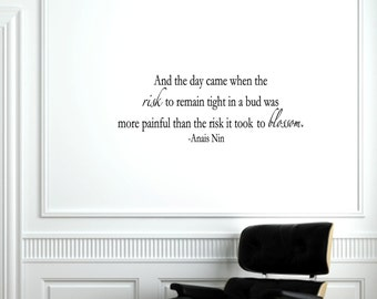 And the day came when the risk to remain tigh in a bud... -Anais Nin Vinyl wall quotes and sayings #0722