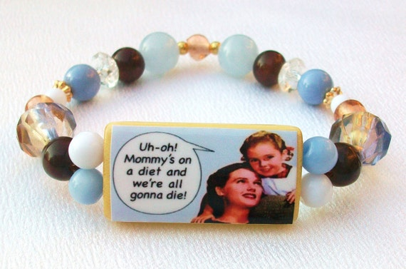 "Bamboo Tile Bracelet. ""Uh-oh Mommys on a diet and we are all gonna die"". Light Blue, Brown, & Tan Beads."