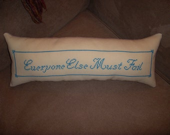 Hand Embroidered Custom Made Everyone Else Must Fail Pillow Custom Order OOAK Throw Pillow