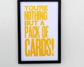 Alice in Wonderland Yellow You're Nothing but a Pack of Cards Typography Poster 11 x 17 Letterpress Print