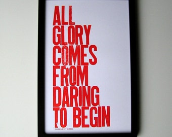 SALE, All Glory Comes from Daring to Begin Letterpress Print, Fire Orange, 11x17 Poster