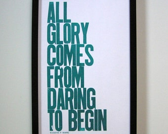 Teal Letterpress Typography Poster, All Glory Comes from Daring to Begin 11x17 Print