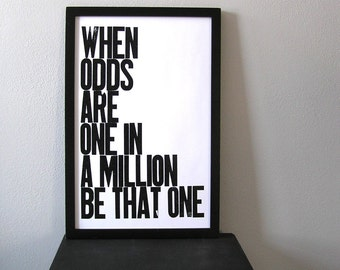 Poster, Black and White Typography, When Odds are One in a Million Be That One