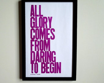 Amethyst Motivational Art, All Glory Comes from Daring to Begin Letterpress Poster,  Big Letters, Simple Design, 11 x 17