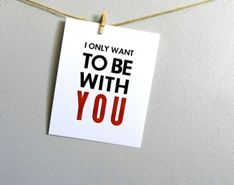 Love Themed Art, Black, Red and White Letterpress Print, Simple Typography 8x10 Poster, I Only Want to Be with You