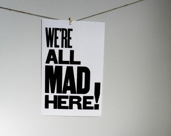 Alice in Wonderland Black and White Typography Poster, We're All Mad Here, 11 x 17 Letterpress Print