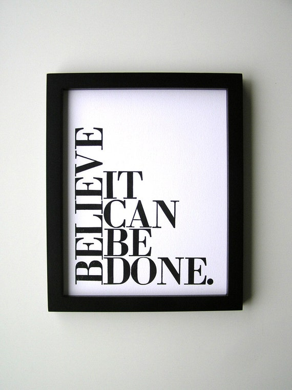 Poster Black and White Simple Typography Print Believe It Can Be Done 8x10 Letterpress Print