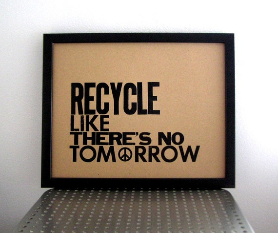 Earth Day RECYCLE Like There's No Tomorrow Kraft Chipboard Letterpress Print, 11x14