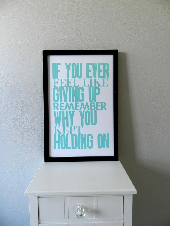 Motivational Art, Inspirational Art, If You Ever Feel like Giving Up Remember Why You Kept Holding On, Letterpress Typography Poster, Aqua