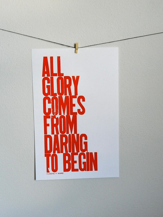 New Year's Poster, Motivational Art, Letterpress Print, All Glory Comes from Daring to Begin, Fire Orange