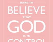 Pink Faith Print, Dare to Believe That God is in Control, Pink, White,  Faith, Life, Hope, Wall Decor, Quote