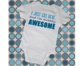 """Custom Baby Onesie - """"I just got here and I'm already AWESOME"""""""