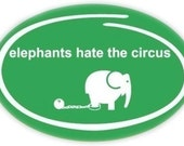 Elephants Hate the Circus Sticker. End Animal Cruelty.