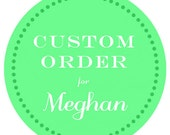 Custom Order for Meghan