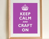 Keep Calm Carry On Parody Purple ART PRINT (Keep Calm and Craft On)  (various sizes available - 11x14 - 20x30 inches)