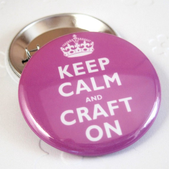 Keep Calm and Craft On 1 1/2 inches (38mm) Photo Pinback  Button or Magnet