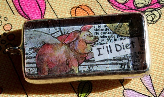 Sale Clearance  When Pigs Fly I'll Diet  Soldered Pendant