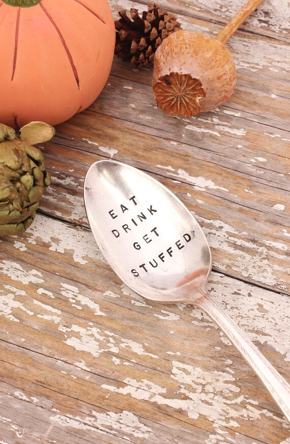 Eat Drink Get Stuffed Spoon Hand Stamped Silverware Thanksgiving Serving Spoon Beach House Living