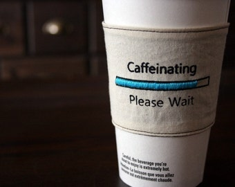 Caffeinating please wait cup cozy