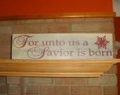 "CHRISTMAS Decor/For Unto Us A Saviour Is Born/Christmas Sign/Wood Sign/Holiday Decor/Ornament/HoMe DeCor/DAWNSPAINTING/6"" X 21"""