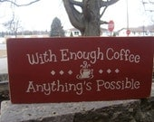 "With Enough Coffee Anything's Possible/Kitchen Decor/Kitchen Sign/Coffee Sign/Coffee Decor/Kitchen Wall/Rustic/Country/DAWNSPAINTING/12"" x 6"