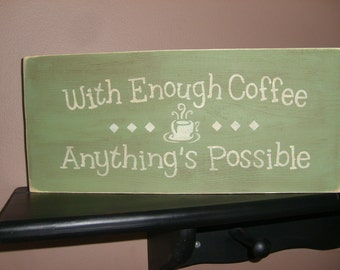"""COFFEE Sign,With Enough Coffee Anything's Possible,Coffee Decor,Kitchen Sign, Kitchen Decor,Primitive Distressed Sign,DAWNSPAINTING,6""""x12"""""""