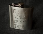 Its Not Gonna Drink Itself ...Hand-engraved 6oz Stainless Steel Flask