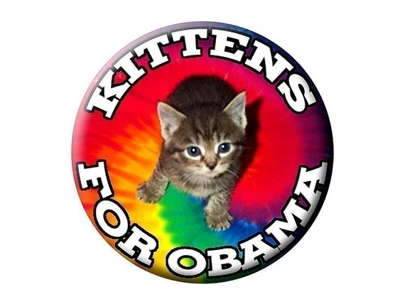 Kittens for Obama Pin Humorous Obama 2012 Campaign Badge Round 2.25 inch Pin-Back Button