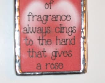 A bit of fragrance always clings to The hand that gives a rose stained glass keychain