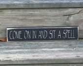 Come On In And Sit a Spell - Primitive Country Painted Wood Shelf Sitter Signage