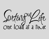 Sorting out life....Funny Laundry Wall Quotes Words Sayings Removable Laundry Wall Decal Vinyl Wall Lettering