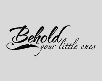 "Behold your little ones....Baby Wall Quotes Words Sayings Removable Wall Lettering (10"" x 31"")"