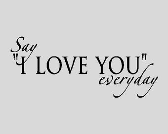 """Say I love you everyday....Love Wall Quotes Words Sayings Removable Home Wall Decal Lettering (12"""" x 29"""")"""