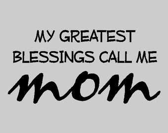 My greatest blessings...Mother Vinyl Wall Lettering Words Sayings Removable Mom Wall Decal Quotes FA027