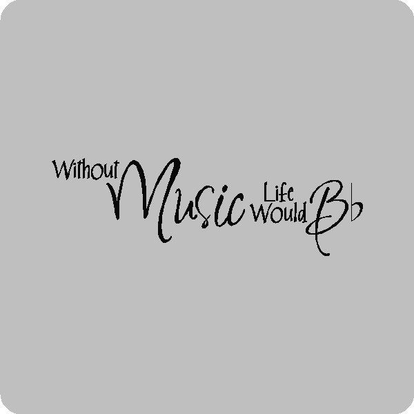 Funny Quotes On Music Lovers : Without Music Life Would B....Music Wall Quotes Words Sayings