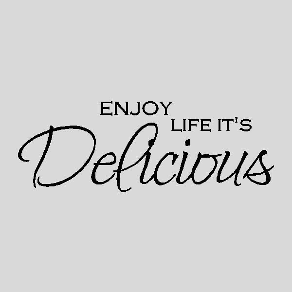 Quotes About Enjoying Life: Enjoy Life It's Delicious.....Kitchen Wall Quotes Words