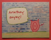 A Pig Latin Thank You Card.